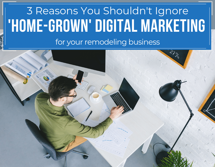 Reason you shouldn't ignore home grown digital marketing for your remodeling business | Innovate Builders Blog | #DigitalMarketing #RemodelingBusiness #BestMarketingTips