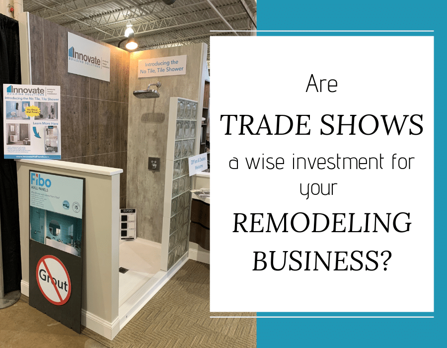 Are trade shows a wise investment for your remodeling business | Innovate Building Solutions | #TradeShows #RemodelingTradeShows #HGShow #RemodelingShows